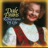 Dale Evans (Country): Reflections of Life *