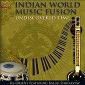 Re-Orient/Baluji Shrivastav: Indian World Music Fusion: Undiscovered Time *
