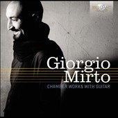 Giorgio Mirto: Chamber Works with Guitar / Giorgio Mirto & Victor Villadangos, guitars; Fation Hoxholli, violin; Solisti dell'O.C.B.