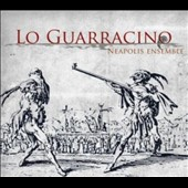 Lo Guarracino - Neapolitan songs and dances spanning four centuries / Neapolis Ensemble