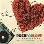 Various Artists: Rock for Love: A Compilation Benefiting: Church Health Center [Digipak]