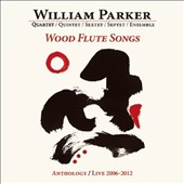 William Parker (Bass): Wood Flute Songs: Anthology/Live 2006-2012 [Box] *