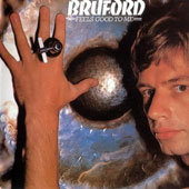 Bruford/Bill Bruford: Feels Good to Me