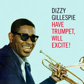 Dizzy Gillespie: Have Trumpet, Will Excite!