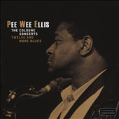 Pee Wee Ellis: Cologne Concerts: Twelve & More Blues