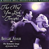 Beegie Adair: The Way You Look Tonight: The Romantic Songs of Jerome Kern