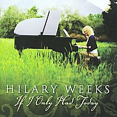 Hilary Weeks: If I Only Had Today