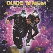 Dude 'N Nem: Tinted Incubators *