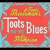 Les Thompson/Toots Thielemans: Toots Blues 1950-1952 [Digipak]