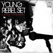 Young Rebel Set: Curse Our Love