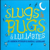 Randall Goodgame/Slugs & Bugs/Andrew Peterson: Slugs & Bugs & Lullabies