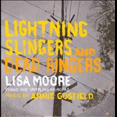 Music by Annie Gosfield: Lightning Slingers & Dead Ringers / Lisa Moore, piano