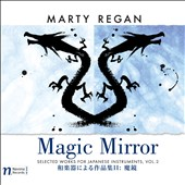 Marty Regan: Magic Mirror - chamber music for traditional Japanese instruments