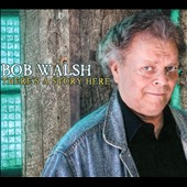 Bob Walsh: There's A Story Here [Digipak]