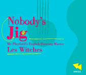 Chamber Music of Mr Playford's English Dancing Master: 'Nobody's Jig' / Les Witches