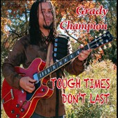 Grady Champion: Tough Times Don't Last