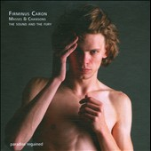 Firminus Caron: Masses & Chansons / The Sound and the Fury