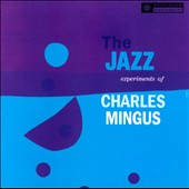 Charles Mingus: The Jazz Experiments of Charles Mingus