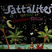 Sattalites: The  Best of Canadian Reggae [Digipak]