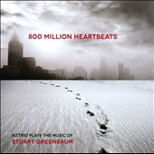 800 Million Heartbeats: NZTrio plays the Music of Stuart Greenbaum