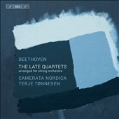 Beethoven: The Late String Quartets arranged for String Orchestra / Camerata Nordica