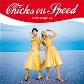 Chicks on Speed: Artstravaganza [9/16] *