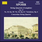 Louis Spohr: String Quartets (Complete), Vol. 17 - Quartets nos 10 & 18; Variations, Op. 6 / Concertino Qrt.