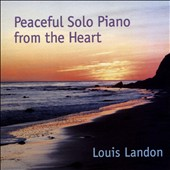 Louis Landon: Peaceful Solo Piano from the Heart