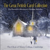 The Great British Carol Collection / Choir of Trinity College, Cambridge; Richard Marlow