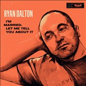 Ryan Dalton: I'm Married, Let Me Tell You About It [Digipak]