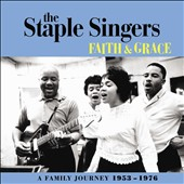 The Staple Singers: Faith and Grace: A Family Journey 1953-1976 *