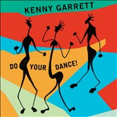 Kenny Garrett: Do Your Dance! [Digipak]