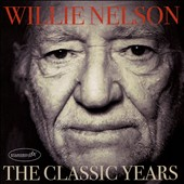 Willie Nelson: The  Classic Years