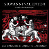 Giovanni Valentini (1582-1649): Madrigals / ACRONYM; Les Canards Chantants