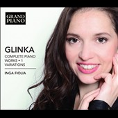 Glinka: Complete Piano Works, Vol. 1 - Variations / Inga Fiolia, piano