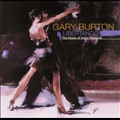 Gary Burton (Vibes): Libertango: The Music of Astor Piazzolla