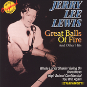 Jerry Lee Lewis: Great Balls of Fire and Other Hits