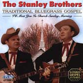 The Stanley Brothers: Traditional Bluegrass Gospel