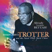 Bishop Larry Trotter: Already Looking Bettah!