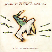 Johnny Clegg & Savuka: The In My African Dream: The Best of Johnny Clegg [France]