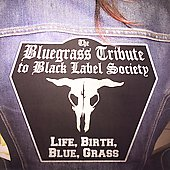 Various Artists: The Bluegrass Tribute to Black Label Society: Life, Birth, Blue, Grass