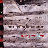 Ellen Lease/Moriarty Pat Quintet: Chance Love Logic