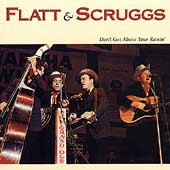 Flatt & Scruggs: Don't Get Above Your Raisin'