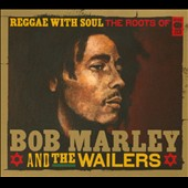 Bob Marley & the Wailers: Reggae with Soul: Roots of Bob Marley & the Wailers