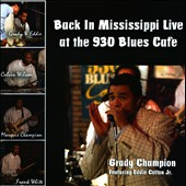 Grady Champion: Back in Mississippi: Live at the 930 Blues Cafe *