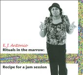 E.J. Antonio: Rituals in the Marrow: Recipe for a Jam Session