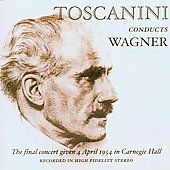 Toscanini conducts Wagner - Complete Carnegie Hall Farewell