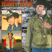 Bobby Bare: As Is/Ain't Got Nothin' to Lose