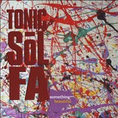 Tonic Sol-Fa: Something Beautiful *