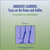 Elizabeth Beringer: Embodied Learning: Focus on Knees & Ankles, Vol. 1